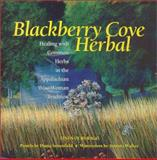 Blackberry Cove Herbal : Healing with Common Herbs in the Appalachian Wise Woman Tradition, Rago, Linda Ours, 1892123207