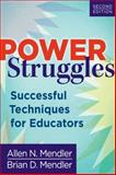 Power Struggles : Successful Techniques for Educators, Second Edition, Mendler, Allen N. and Mendler, Brian D., 1935543202