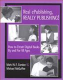Real ePublishing, Really Publishing! : How to Create Digital Books by and for All Ages, Condon, Mark and McGuffee, Michael, 0325003203