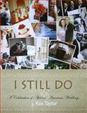 I Still Do : A Celebration of African American Weddings, Taylor, Kea, 0615313205