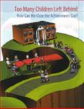Too Many Children Left Behind : How Can We Close the Achievement Gap?, Flono, Fanny, 0923993207