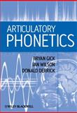 Articulatory Phonetics, Gick, Bryan and Derrick, Donald, 1405193204