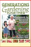 Generations Gardening Together : Sourcebook for Intergenerational Therapeutic Horticulture, Larson, Jean M. and Meyer, Mary Hockenberry, 1560223200