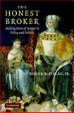 The Honest Broker : Making Sense of Science in Policy and Politics, Pielke, Roger A., Jr., 0521873207
