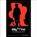 Billy the Kid : An American Epic Poem, Kent R Dellaire, 0981613209