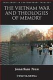 The Vietnam War and Theologies of Memory : Time and Eternity in the Far Country, Tran, Jonathan, 1405183209
