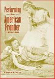 Performing the American Frontier, 1870-1906, Hall, Roger A., 0521793203