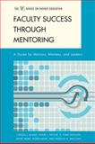 Faculty Success Through Mentoring : A Guide for Mentors, Mentees, and Leaders, Bland, Carole J. and Taylor, Anne L., 0742563200