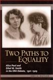 Two Paths to Equality : Alice Paul and Ethel M. Smith in the ERA Debate, 1921-1929, Butler, Amy E., 0791453200