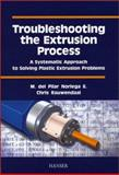 Troubleshooting the Extrusion Process : A Systematic Approach to Solving Plastic Extrusion Problems, Rauwendaal, Chris and del Pilar Noriega E, Maria, 1569903204