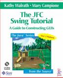 The JFC Swing Tutorial : A Tutorial Guide for Constructing GUIS, Walrath, Kathy and Campione, Mary, 0201433214