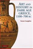 Art and Identity in Dark Age Greece, 1100-700 B.C.E, Langdon, Susan and Langdon, Susan Helen, 0521513219