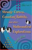 Strange Curves, Counting Rabbits, and Other Mathematical Explorations, Ball, Keith M., 0691113211