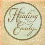 When Healing Doesn't Come Easily, Hammond, Lynne, 1573993212