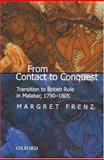From Contact to Conquest : Transition to British Rule in Malabar, 1790-1805, Frenz, Margaret, 0195663217