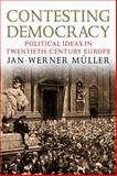 Contesting Democracy : Political Ideas in Twentieth-Century Europe, Müller, Jan-Werner, 0300113218