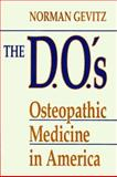 The D. O. 's : Osteopathic Medicine in America, Gevitz, Norman, 0801843219