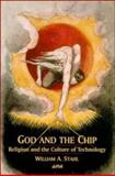 God and the Chip : Religion and the Culture of Technology, Stahl, William A., 0889203210