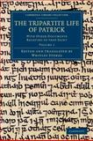 The Tripartite Life of Patrick: Volume 1 : With Other Documents Relating to That Saint, , 1108053211