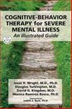 Cognitive-Behavior Therapy for Severe Mental Illness : An Illustrated Guide, Wright, Jesse H. and Kingdon, David, 1585623210