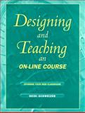 Designing and Teaching an On-Line Course : Spinning Your Web Classroom, Schweizer, Heidi, 0205303218