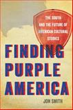 Finding Purple America : The South and the Future of American Cultural Studies, Smith, Jon, 0820333212