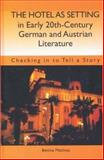 The Hotel as Setting in Early Twentieth-Century German and Austrian Literature : Checking in to Tell a Story, Bettina Matthias, 1571133216