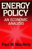 Energy Policy : An Economic Analysis, MacAvoy, Paul W., 0393953211