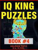 IQ King Puzzles: Book #4, Kalman Toth M.A. M.PHIL., 1495443213
