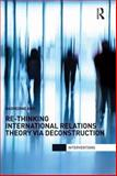 Re-Thinking International Relations Theory Via Deconstruction, Arfi, Badredine, 0415713218