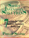 Sustainable Inventory Reduction : 7 Actions for Mro and Indirect Inventory Reduction, Slater, Phillip, 083113321X