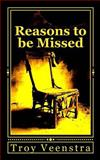 Reasons to Be Missed, Troy Veenstra, 1461083214