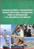 Comunicaciones y Transportes : Infraestructura y Tecnología para la Integración y el Desarrollo de México, Secretaría de Comunicaciones y Transportes Staff, 9681683218