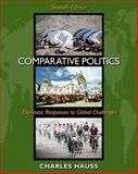 Comparative Politics : Domestic Responses to Global Challenges, Hauss, Charles, 0495833215