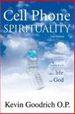 Cell Phone Spirituality, Kevin Goodrich O.P., 0595373216
