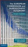 Bureaucratic Autonomy and the European Commission : Europe's Custodians, Ellinas, Antonis A. and Suleiman, Ezra, 1107023211