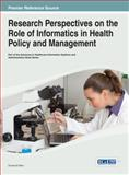 Research Perspectives on the Role of Informatics in Health Policy and Management, Morr, 1466643218