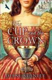 The Cup and the Crown, Diane Stanley, 0061963216