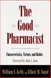 The Good Pharmacist : Characteristics, Virtues, and Habits, William N. Kelly Consulting, 0615393217