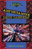 Amphetamine Drug Dangers, Michael J. Pellowski, 0766013219
