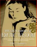 Encyclopedia of Erotic Wisdom : A Reference Guide to the Symbolism, Techniques, Rituals, Sacred Texts, Anatomy, and History of Sexuality, Camphausen, Rufus C., 0892813210
