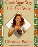 Cook Your Way to the Life You Want, Christina Pirello, 1557883211