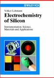 Electrochemistry of Silicon : Instrumentation, Science, Materials and Applications, Lehmann, Volker, 3527293213
