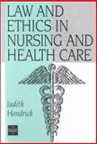 Law and Ethics in Nursing and Health Care, Hendrick, Judith C., 0748733213