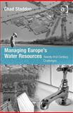Managing Europe's Water Resources : Twenty-First Century Challenges, Staddon, Caedmon, 0754673219