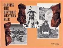 Carving the Historic Western Face, Robert E. Lundy, 0887403212