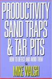 Productivity Sand Traps and Tar Pits : How to Detect and Avoid Them, Walsh, Mike, 0932633218