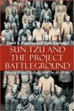 Sun Tzu and the Project Battleground : Creating Project Strategy from 'the Art of War', Hawkins, David E. and Rajagopal, Shan, 1403943214