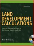 Land Development Calculations : Interactive Tools and Techniques for Site Planning, Analysis, and Design, Hosack, Walter Martin and Hosack, Walter, 0071603212