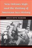 New Orleans Style and the Writing of American Jazz History, Bruce Boyd Raeburn, 0472033212